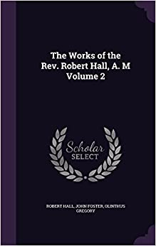 Book The Works of the Rev. Robert Hall, A. M Volume 2