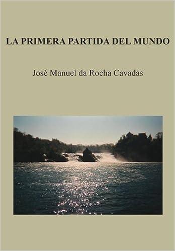 La Primera Partida del Mundo (Spanish Edition): José Manuel da Rocha Cavadas: 9788415362227: Amazon.com: Books