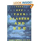 img - for Take Off Your Glasses and SeeA MindBodyApproachtoExpanding YourEyesight and Insight book / textbook / text book