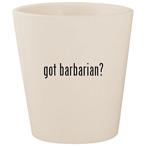 got barbarian? - White Ceramic 1.5oz Shot Glass