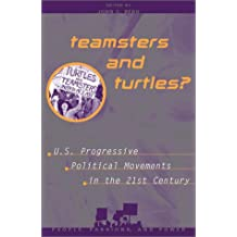 Teamsters and Turtles?: U.S. Progressive Political Movements in the 21st Century