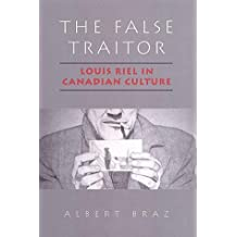 The False Traitor: Louis Riel in Canadian Culture