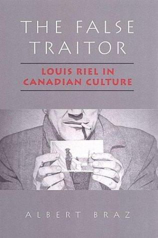 The False Traitor: Louis Riel in Canadian Culture
