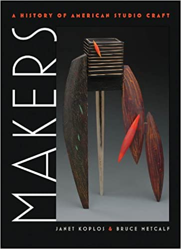 Makers: A History of American Studio Craft