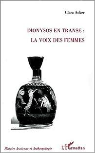 Dionysos en transe : la voix des femmes par Clara Acker