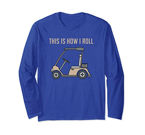 Unisex This is How I Roll Golf Cart Golfers Long Sleeve T-shirt Small Royal - Long Sleeve Golfer T-shirt