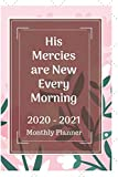 His Mercies are New Every Morning 2020 - 2021 Monthly Planner: Two Year Journal Planner Calendar 2020-2021 24 Months  Agenda Schedule Organizer And For Personal Appointments Notebook Journal