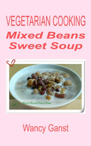 Vegetarian Cooking: Mixed Beans Sweet Soup (Vegetarian Cooking - Snacks or Desserts Book 44)