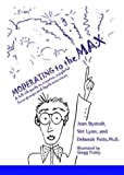 Moderating to the Max : A Full-Tilt Guide to Creative Insightful Focus Groups and Depth Interviews, Bystedt, Jean and Lynn, Siri, 0972529012