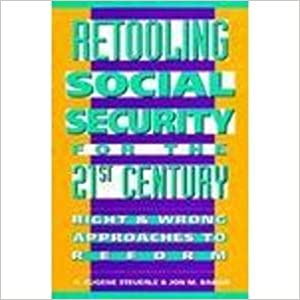 Retooling Social Security for the 21st Century by Eugene Bakija and Jon Steuerle