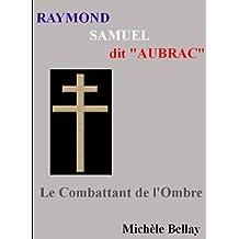 Raymond Samuel AUBRAC - Le Combattant de l'Ombre (French Edition)