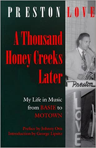 d51b56a86 A Thousand Honey Creeks Later: My Life in Music from Basie to Motown_and  Beyond (Music / Culture): Preston Love, Johnny Otis, George Lipsitz:  9780819563200: ...