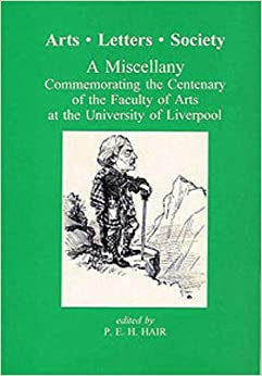 Arts Letters Society: Miscellany Commemorating the Centenary of the Faculty of Arts at the University of Liverpool (Liverpool Historical Studies)