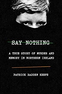 Book Cover: Say Nothing: A True Story of Murder and Memory in Northern Ireland