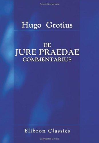 De jure praedae commentarius: Ex Auctoris Codice descripsit et vulgavit H. G. Hamaker
