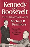 Kennedy and Roosevelt : The Uneasy Alliance, Beschloss, Michael R., 0393000621