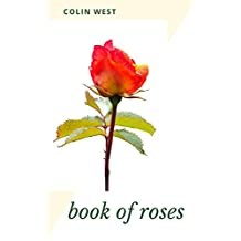 Book of Roses: growing and loving roses