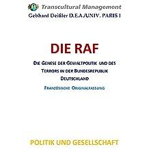 DIE RAF: DIE GENESE DER GEWALTPOLITIK UND DES TERRORS IN DER BUNDESREPUBLIK DEUTSCHLAND (French Edition)