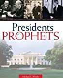 Presidents and Prophets : The Story of America's Presidents and the LDS Church, Winder, Michael Kent, 1598114522