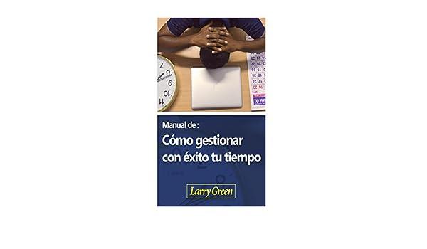 Manual de como gestionar con exito tu tiempo. (Spanish Edition): Larry Green Green: 9781543265248: Amazon.com: Books