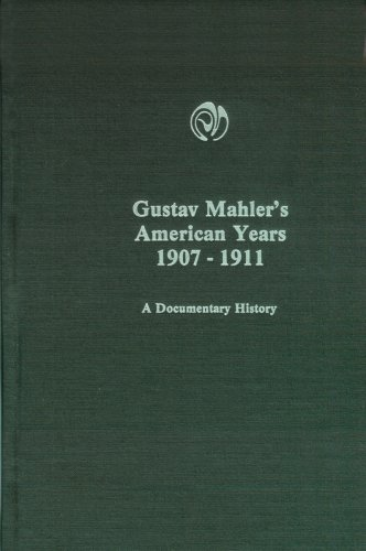 Gustav Mahler's American Years, 1907-1911: A Documentary History (Monographs in Musicology) (English and German Edition)