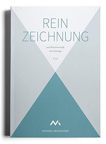 Reinzeichnung und Druckvorstufe mit InDesign Broschiert – 1. Juli 2015 Michael Neuhauser 3000497579 Desktop-Publishing Foto- und Bildbearbeitung
