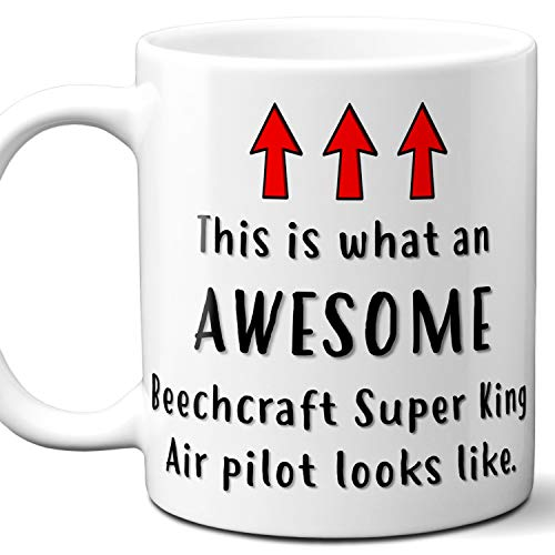 Airplane Pilot Gift Coffee Mug, Cup. Beechcraft Super King Air This is What An Awesome Pilot Looks Like. Ideal for Birthday, Christmas, Father's Day, Mother's Day.11 oz.