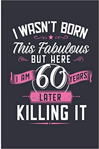 7b08461e9878 I Wasn t Born This Fabulous But Here I Am 60 Years Later Killing It   Fabulous At 60 Years Birthday Blank Lined Note Book Paperback – October 3