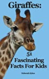 Giraffes: 51 Fascinating Facts For Kids (Volume 8)