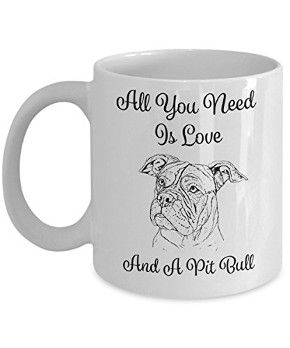 All You Need Is Love And A Pit Bull - 11oz Pit Bull Mug - Pit Bull Gifts - Pit Bull Cup - Pit Bull Coffee Mug