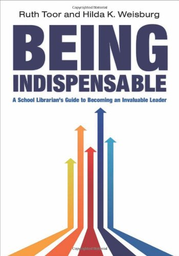 Being Indispensable: A School Librarian's Guide To Becoming An Invaluable Leader