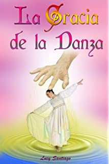 La gracia de la danza (Spanish Edition)