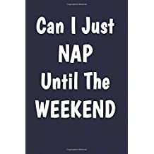 Can I just nap until the weekend: Writing Journal Lined, Diary, Notebook for Men & Women