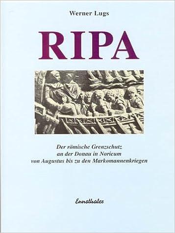RIPA: der römische Grenzschutz an der Donau in Noricum von Augustus bis zu den Markomannenkriegen