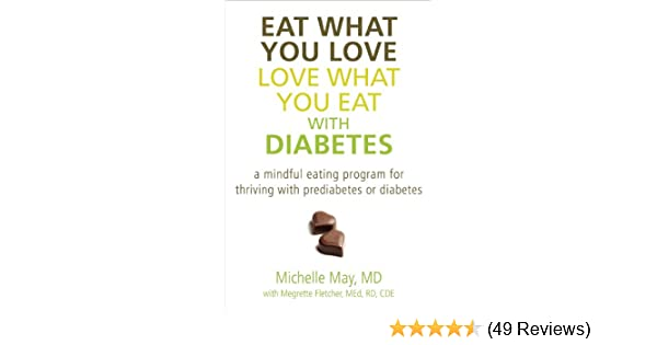 Eat What You Love Love What You Eat With Diabetes A Mindful Eating