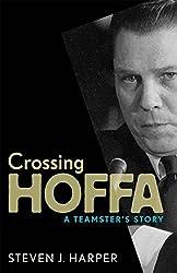 Crossing Hoffa: A Teamster's Story by Steven J. Harper (2007-06-15)