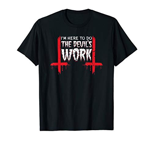 I'm Here To Do The Devil's Work Satan Occult 666 -