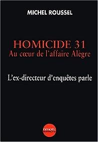 Homicide 31 : Au coeur de l'affaire Alègre, l'ex-directeur d'enquêtes parle par Michel Roussel