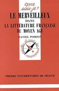 Le merveilleux dans la littérature française du Moyen Age par Daniel Poirion