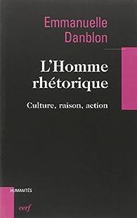 L'Homme rhétorique : Culture, raison action par Emmanuelle Danblon