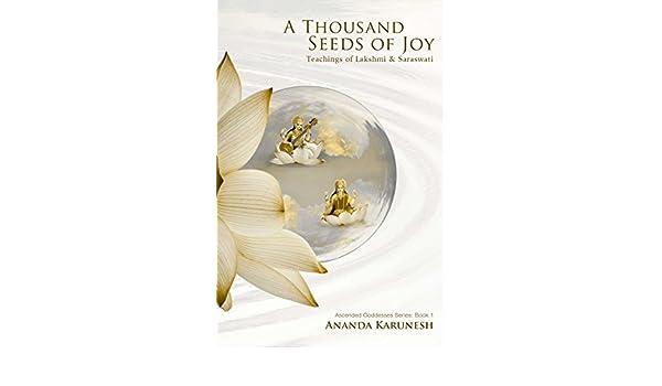 A Thousand Seeds of Joy: Teachings of Lakshmi and Saraswati ...