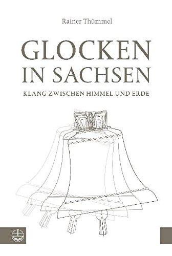 Glocken in Sachsen. Klang zwischen Himmel und Erde