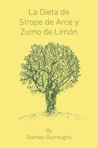 La Dieta de Sirope de Arce y Zumo de Limon (The Master Cleanser, Spanish Edition)