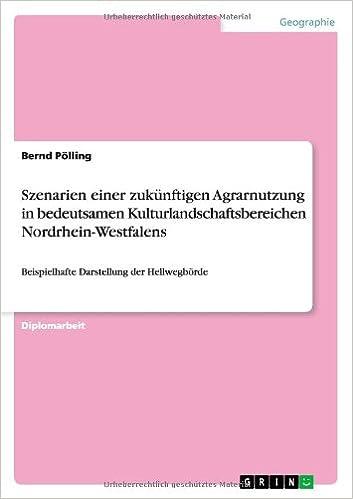 Szenarien einer zukünftigen Agrarnutzung in bedeutsamen Kulturlandschaftsbereichen Nordrhein-Westfalens