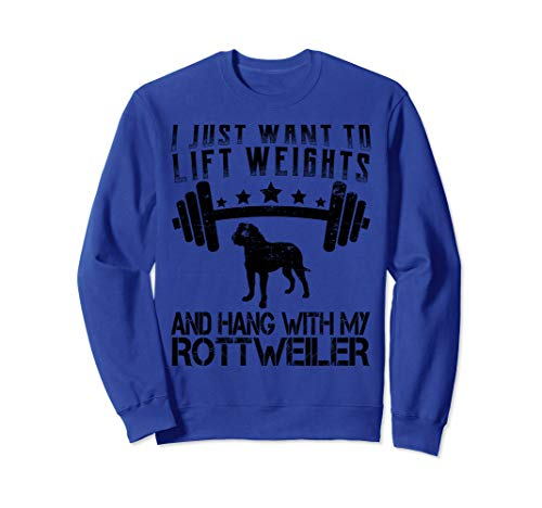 - I Just Want To Lift Weights Funny Fitness Rottweiler Dog Sweatshirt