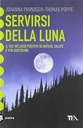 Servirsi della luna. Il suo flusso positivo su natura, salute e vita quotidiana
