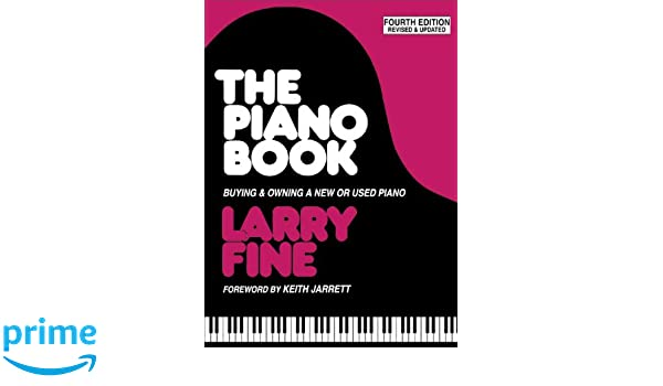 The Piano Book: Buying & Owning a New or Used Piano: Buying and Owning a New or Used Piano: Amazon.es: Larry Fine: Libros en idiomas extranjeros