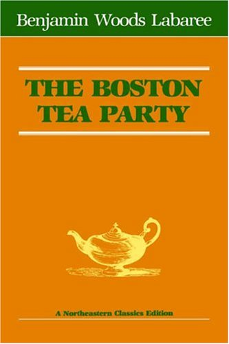 The Boston Tea Party (Northeastern Classics Edition)