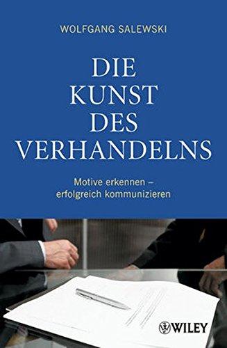 Die Kunst des Verhandelns: Motive erkennen - erfolgreich kommunizieren Taschenbuch – 8. September 2010 Wolfgang Salewski Wiley-VCH 3527505660 Business