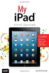 My iPad: Covers iOS 6 on iPad 2 and iPad 3rd Generation, 5th Edition